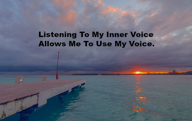 Listening To My Inner Voice Allows Me To Use My Voice